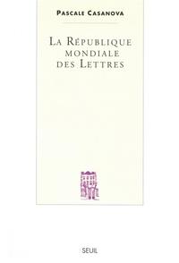 Pascale Casanova - La république mondiale des lettres.