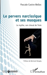 Pascale Castro-Belloc - Le pervers narcissique et ses masques - Le mythe, son cheval de Troie.