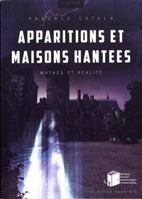 Pascale Catala - Apparitions et maisons hantées - Mythes et réalités.