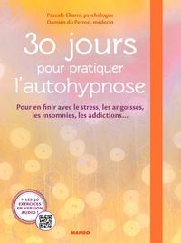 Pascale Chami et Damien du Perron - 30 jours pour pratiquer l'autohypnose - Pour en finir avec le stress, les angoisses, les insomnies, les addictions....