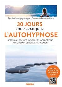Pascale Chami et Damien du Perron - 30 jours pour pratiquer l'autohypnose - Stress, angoisses, insomnies, addictions... Un chemin vers le changement.