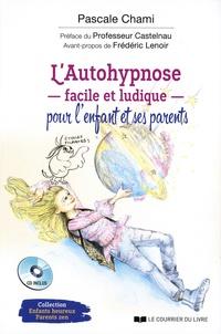 Pascale Chami et Pierre Castelnau - L'autohypnose facile et ludique pour l'enfant et ses parents. 1 CD audio