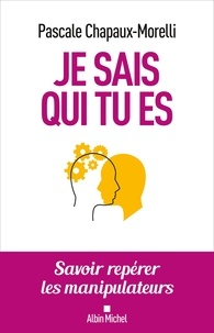 Pascale Chapaux-Morelli - Je sais qui tu es - Savoir repérer les manipulateurs.