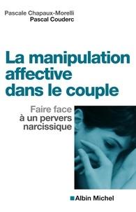 Pascale Chapaux-Morelli et Pascal Couderc - La Manipulation affective dans le couple - Faire face à un pervers narcissique.