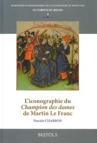 Pascale Charron - L'iconographie du Champion des dames de Martin Le Franc.
