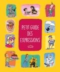 Pascale Cheminée et Benjamin Lefort - Petit guide des expressions.