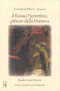 Pascale Climent-Delteil - Il Rosso Fiorentino, pittore della Maniera.