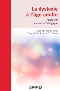 Pascale Cole et Lynne Duncan - La dyslexie à l'âge adulte - Approche neuropsychologique.