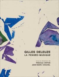 Pascale Criton et Jean-Marc Chouvel - Gilles Deleuze, la pensée-musique.