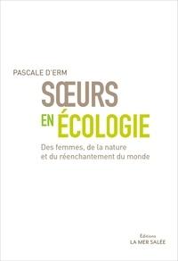 Pascale d' Erm - Soeurs en écologie - Des femmes, de la nature et du réenchantement du monde.