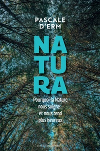 Lire le livre en ligne téléchargement gratuit Natura  - Pourquoi la nature nous soigne et nous rend plus heureux  in French par Pascale d' Erme