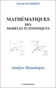Mathématiques des modèles économiques. Analyse dynamique - Pascale Dameron |