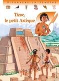 Pascale de Bourgoing et Catherine Huerta - Tizoc, le petit Aztèque.
