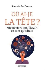 Livres électroniques gratuits téléchargement gratuit Ou ai-je la tête ?  - Mieux vivre son TDA/H en tant qu'adulte RTF FB2 in French 9782804707804