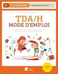 Pascale De Coster - TDA/H Mode d'emploi - Vivre avec le trouble déficitaire de l'attention avec ou sans hyperactivité au quotidien.