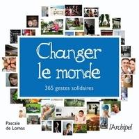 Pascale de Lomas et Pascale de Lomas - Changer le monde - 365 gestes solidaires.
