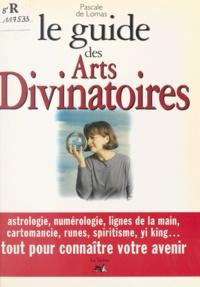 Pascale de Lomas et Christian Gaudin - Le guide des arts divinatoires.