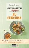 Pascale de Lomas - Mes petites recettes magiques au curcuma.