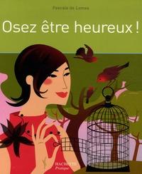 Pascale de Lomas - Osez être heureux !.