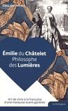 Pascale Debert - Emilie du Châtelet - Philosophe des Lumières.
