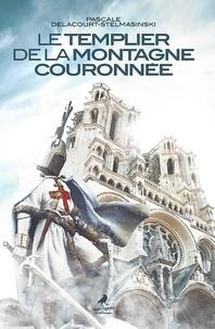 Pascale Delacourt-Stelmasinski - Le templier de la montagne couronnée.