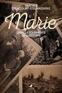 Pascale Delacourt-Stelmasinski - Marie dans la tourmente de l'histoire.