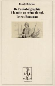 De lautobiographie comme mise en scène de soi - Le cas Rousseau.pdf