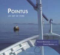 Pascale Delplanque et Colette Servières - Pointus, un art de vivre.