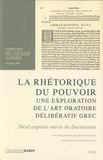 Pascale Derron et Michael Edwards - La rhétorique du pouvoir - Une exploration de l'art oratoire délibératif grec.