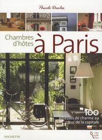 Pascale Desclos - Chambres d'hôtes à Paris - 100 Adresses de charme au coeur de la capitale.