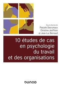 Pascale Desrumaux et Christine Jeoffrion - 10 études de cas en psychologie du travail et des organisations.