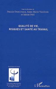 Pascale Desrumaux et Anne-Marie Vonthron - Qualité de vie, risques et santé au travail.