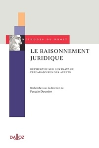 Pascale Deumier - Le raisonnement juridique - Recherche sur les travaux préparatoires des arrêts.