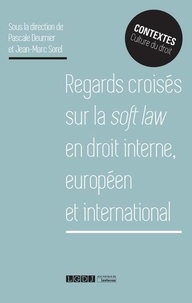 Pascale Deumier et Jean-Marc Sorel - Regards croisés sur la soft law en droit interne européen et international.