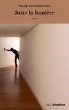 Pascale Dewambrechies - Juste la lumière.