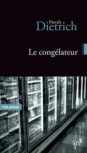Pascale Dietrich - Le congélateur.