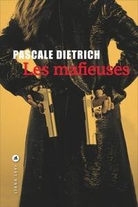 Pascale Dietrich - Les mafieuses.
