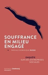 Pascale Dominique Russo - Souffrance en milieu engagé - Enquête sur des entreprises sociales.