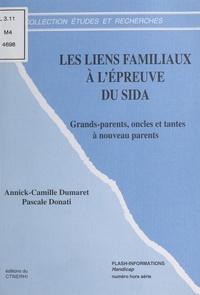 Pascale Donati et Annick-Camille Dumaret - LES LIENS FAMILIAUX A L'EPREUVE DU SIDA. - Grand-parents, oncles et tantes à nouveaux parents.