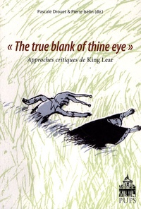 "Pascale Drouet et Pierre Iselin - ""The true blank of thine eye"" - Approches critiques de King Lear."