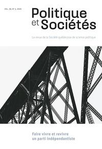Pascale Dufour et Eric Montigny - Politique et Sociétés  : Politique et Sociétés. Vol. 39 No. 3,  2020 - Faire vivre et revivre un parti indépendantiste.
