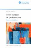 Pascale Dufour - Trois espaces de protestation - France, Canada, Québec.