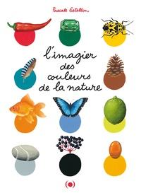 Pascale Estellon - L'imagier des couleurs de la nature.