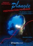 Pascale Estripeau - La préparation physique en plongée : physiologie, entraînement, nutrition - Du plongeur niveau 1 à l'enseignant niveau 4.