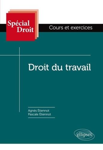 Pascale Etiennot et Agnès Etiennot - Droit du travail - Cours et exercices.