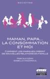 Pascale Ezan et Isabelle Mazarguil - Maman, papa... La consommation et moi - Comment les marques créent de nouvelles relations en famille.