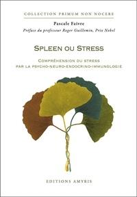 Pascale Faivre - Spleen ou Stress - Compréhension du stress par la psycho-neuro-endocrino-immunologie.