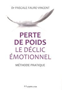 Pascale Faure-Vincent - Perte de poids : le déclic émotionnel - Méthode pratique.
