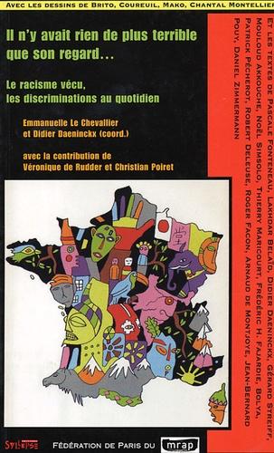Pascale Fonteneau et Lakhdar Belaïd - Il n'y avait rien de plus terrible que son regard... - Le racisme vécu, les discriminations au quotidien.