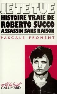 Pascale Froment - Je te tue - Histoire vraie de Roberto Succo assassin sans raison.